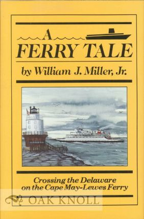 A FERRY TALE, CROSSING THE DELAWARE ON THE CAPE MAY - LEWES FERRY. William J. Miller Jr.