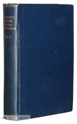 GOVERNOR'S REGISTER, STATE OF DELAWARE, VOLUME ONE. APPOINTMENTS AND OTHER TRANSACTIONS BY EXECUTIVES OF THE STATE FROM 1674 TO 1851.