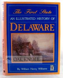THE FIRST STATE, AN ILLUSTRATED HISTORY OF DELAWARE. William Henry Williams