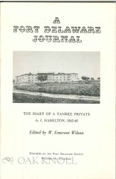 A FORT DELAWARE JOURNAL, THE DIARY OF A YANKEE PRIVATE A.J. HAMILTON, 1862-65. W. Emerson Wilson