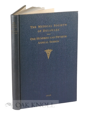 ONE HUNDRED AND FIFTIETH ANNUAL SESSION OF THE MEDICAL SOCIETY OF DELAWARE, 1789-1939. Meredith...