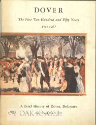 DOVER, THE FIRST TWO HUNDRED AND FIFTY YEARS, 1717-1967. A BRIEF HISTORY OF DOVER, DELAWARE,...