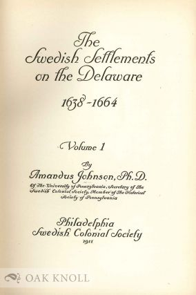 THE SWEDISH SETTLEMENTS ON THE DELAWARE, THEIR HISTORY AND RELATION TO THE INDIANS, DUTCH AND ENGLISH, 16381664. With an Account of the South, The New Sweden, and The American Companies, and the Efforts of Sweden to Regain the Colony.