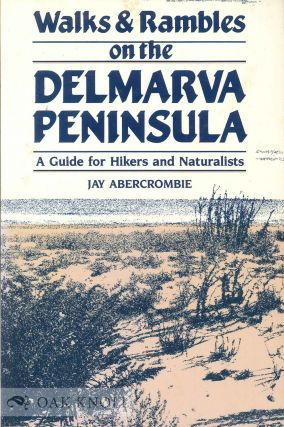 WALKS & RAMBLES ON THE DELMARVA PENINSULA, A GUIDE FOR HIKERS AND NATURALISTS. Jay Abercrombie