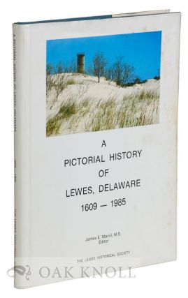A PICTORIAL HISTORY OF LEWES, DELAWARE, 1609-1985. James E. Marvil