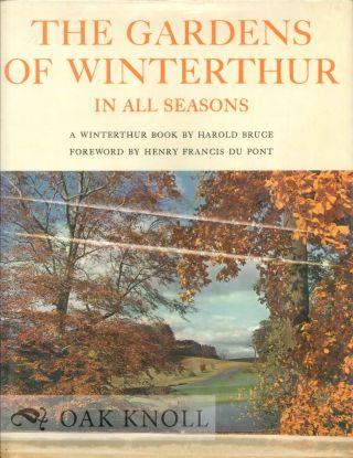 GARDENS OF WINTERTHUR IN ALL SEASONS. Photographs by Gottlieb and Hilda Hampfler. Foreword by Henry Francis du Pont, A History of the Gardens by C. Gordon Tyrrell. Harold Bruce.