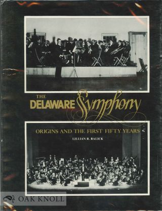 DELAWARE SYMPHONY, ORIGINS AND THE FIRST FIFTY YEARS. Lillian R. Balick
