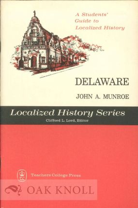 DELAWARE, A STUDENTS' GUIDE TO LOCALIZED HISTORY. John A. Munroe