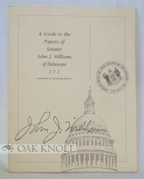 A GUIDE TO THE PAPERS OF SENATOR JOHN J. WILLIAMS OF DELAWARE