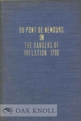 DU PONT DE NEMOURS ON THE DANGERS OF INFLATION. Translated by Edmond E. Lincoln. Foreword by Pierre Samuel du Pont, II. Pierre Samuel Du Pont.