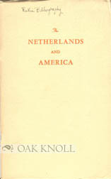 THE NETHERLANDS AND AMERICA, A CLEMENTS LIBRARY BULLETIN PREPARED ON THE HUNDREDTH ANNIVERSARY OF...