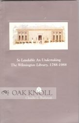 SO LAUDABLE AN UNDERTAKING, THE WILMINGTON LIBRARY, 1788-1988. Claudia L. Bushman