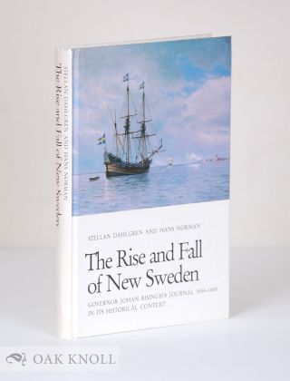 THE RISE AND FALL OF NEW SWEDEN, GOVERNOR JOHANN RISINGH'S JOURNAL 1654-16 55 IN ITS HISTORICAL...