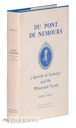DU PONT DE NEMOURS, APOSTLE OF LIBERTY AND THE PROMISED LAND