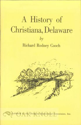 A HISTORY OF CHRISTIANA, DELAWARE. Richard Rodney Cooch