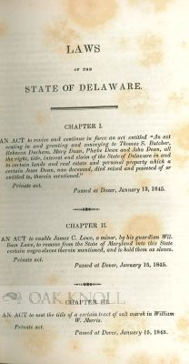LAWS OF THE STATE OF DELAWARE, PASSED AT AN ADJOURNED SESSION OF THE GENERAL ASSEMBLY, COMMENCED AND HELD AT DOVER, ON TUESDAY, THE SEVENTH DAY OF JANUARY, A.D. 1845, AND OF THE INDEPENDENCE OF THE UNITED STATES, THE SIXTY-NINTH. With LAWS ... JANUARY 1847. With LAWS ... NOVEMBER 1849. With LAWS ... 1851. With LAWS 1852.