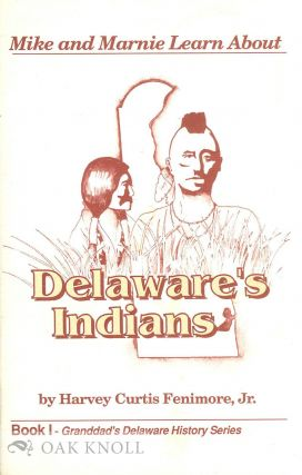 MIKE AND MARNIE LEARN ABOUT DELAWARE'S INDIANS. Harvey Curtis Fenimore Jr