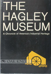 THE HAGLEY MUSEUM, A CHRONICLE OF AMERICA'S INDUSTRIAL HERITAGE.