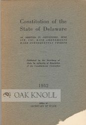 CONSTITUTION OF THE STATE OF DELAWARE, AS ADOPTED IN CONVENTION, JUNE 4TH, 1897, WITH AMENDMENTS...