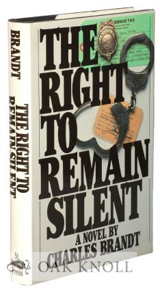 THE RIGHT TO REMAIN SILENT, A NOVEL. Charles Brandt