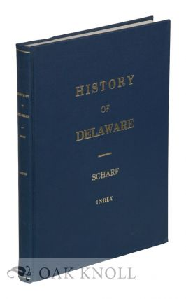 HISTORY OF DELAWARE, 1609-1888. BY J. THOMAS SCHARF. INDEX. Dale Fields, Gladys M. Coghlan