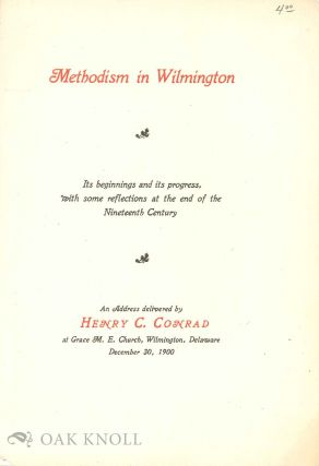 METHODISM IN WILMINGTON, ITS BEGINNINGS AND ITS PROGRESS WITH SOME REF ECTIONS AT THE END OF THE...