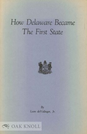 HOW DELAWARE BECAME THE FIRST STATE. Leon De Valinger Jr
