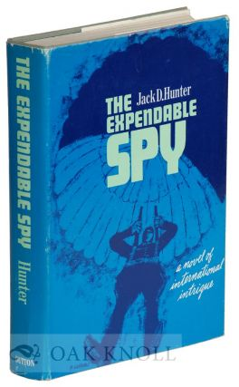 THE EXPENDABLE SPY. Jack D. Hunter
