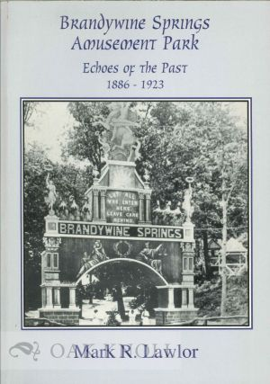 BRANDYWINE SPRINGS, AMUSEMENT PARK, ECHOES OF THE PAST, 1886-1923. Mark R. Lawlor