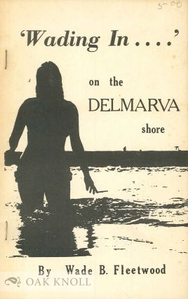 WADING IN ....' ON THE DELMARVA SHORE. Wade B. Fleetwood