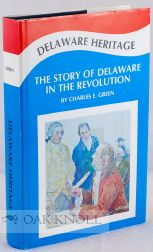 DELAWARE HERITAGE, THE STORY OF THE DIAMOND STATE IN THE REVOLUTION. Charles E. Green