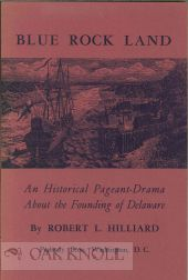 BLUE ROCK LAND, AN HISTORICAL PAGEANT-DRAMA ABOUT THE FOUNDING OF DELA WARE. Robert L. Hilliard