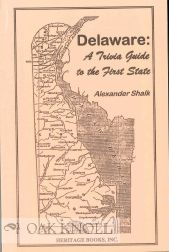 DELAWARE: A TRIVIA GUIDE TO THE FIRST STATE. Alexander Shalk