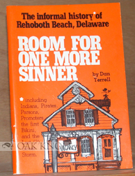 ROOM FOR ONE MORE SINNER, THE INFORMAL HISTORY OF REHOBOTH BEACH, DELAWARE. Dan Terrell