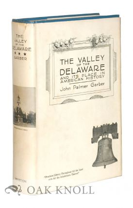 VALLEY OF THE DELAWARE AND ITS PLACE IN AMERICAN HISTORY. John Palmer Garber