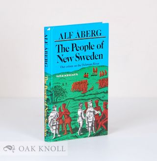 THE PEOPLE OF NEW SWEDEN, OUR COLONY ON THE DELAWARE RIVER, 1638-1655. Alf Aberg