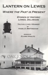 LANTERN ON LEWES, WHERE THE PAST IS PRESENT. STORIES OF HISTORIC LEWES, DELAWARE TOLD IN A LIVELY...