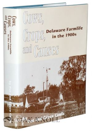 COWS, CROPS, AND CAUSES. DELAWARE FARMLIFE IN THE 1900S. Pat and Grace Caulk