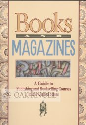BOOKS AND MAGAZINES, A GUIDE TO PUBLISHING AND BOOKSELLING COURSES IN THE UNITED STATES