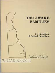 DELAWARE FAMILIES: A COLLECTION OF ELEVEN REPRESENTATIVE FAMILY ARTICLES AND NINE ALLIED FAMILIES IN THREE COUNTIES: KENT, NEW CASTLE AND SUSSEX.