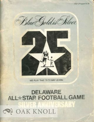 BLUE GOLD IS SILVER, DELAWARE ALL STAR FOOTBALL GAME SILVER ANNIVERSARY.