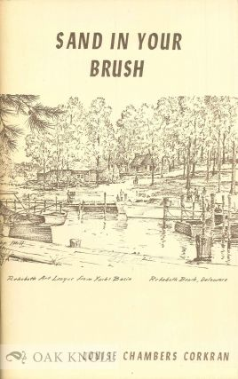SAND IN YOUR BRUSH, THE HISTORY OF THE REHOBOTH ART LEAGUE AND HOW IT GREW. Louise Chambers Corkran