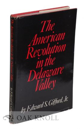 THE AMERICAN REVOLUTION IN THE DELAWARE VALLEY. Edward S. Gifford Jr