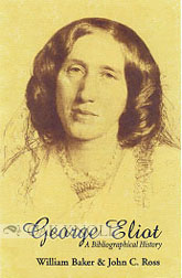 GEORGE ELIOT - A BIBLIOGRAPHICAL HISTORY. William Baker, John C. Ross.