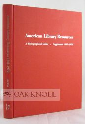 AMERICAN LIBRARY RESOURCES, A BIBLIOGRAPHICAL GUIDE, SUPPLEMENT 1961 - 1970. Robert B. Downs,...