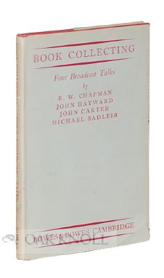 BOOK COLLECTING, FOUR BROADCAST TALKS. R. W. Chapman, Michael Sadleir, John Carter, John Hayward