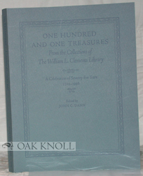 ONE HUNDRED AND ONE TREASURES FROM THE COLLECTIONS OF THE WILLIAM L. CLEMENTS LIBRARY, A...