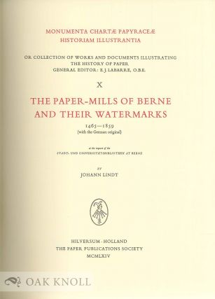 PAPER-MILLS OF BERNE AND THEIR WATERMARKS, 1465-1859 (WITH THE GERMAN ORIGINAL).