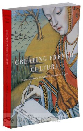 CREATING FRENCH CULTURE, TREASURES FROM THE BIBLIOTHEQUE NATIONALE DE FRANCE. Marie-Helene Tesniere, Prosser Gifford.