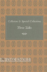 COLLECTORS & SPECIAL COLLECTIONS, THREE TALKS. Alice D. Schreyer, William S. Reese, Robert H....